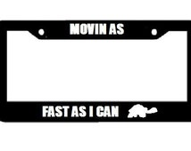 Movin As Fast As I Can ( Turtle Image )  - Black License Plate Frame -Funny