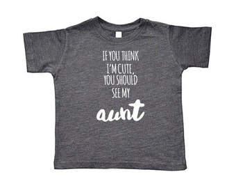 If You Think I'm Cute, You Should See My Aunt/Uncle Toddler Short-Sleeve Tee, Baseball Tee, & Onesie | Good Looking Like Aunt/Uncle Gift