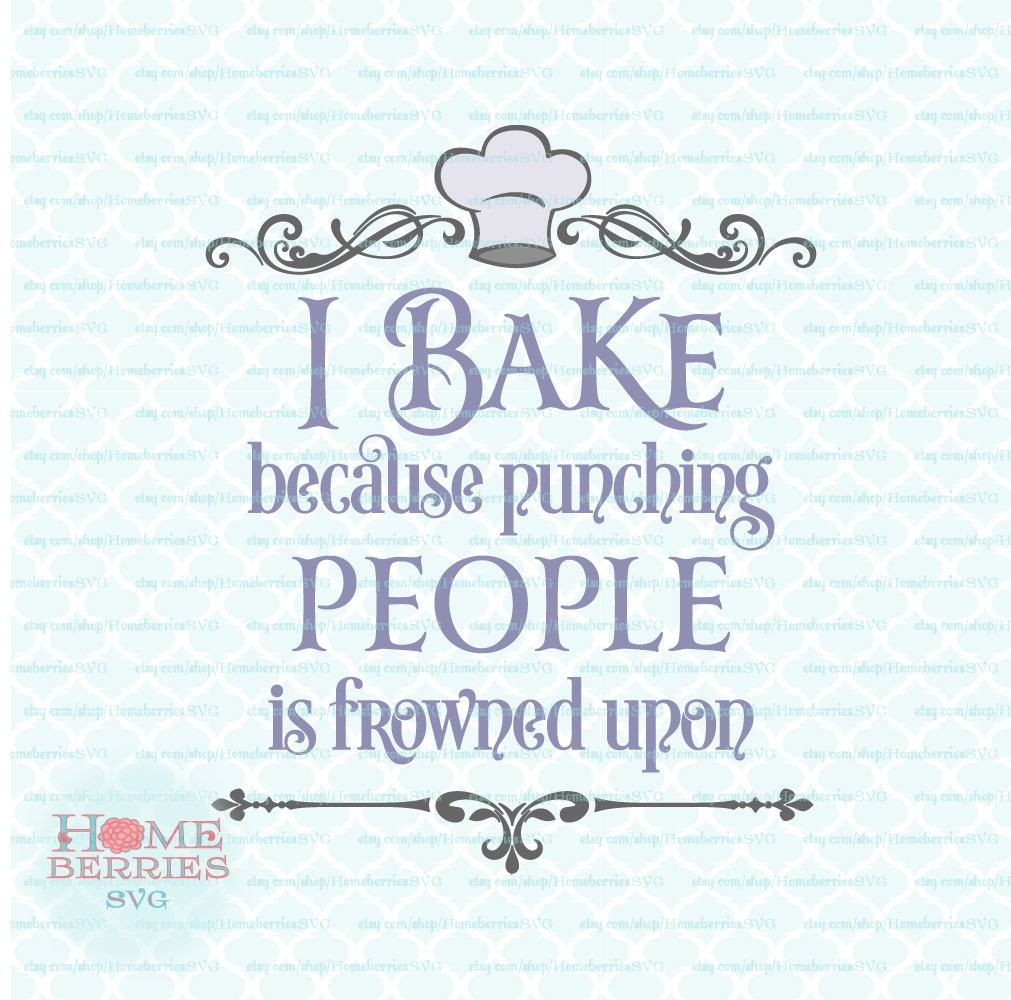 Kitchen Quote svg I Bake Because Punching People Is Frowned