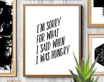 Foodie Prints, Foodie Gifts, Foodie Art, Hangry, Food Quotes, Hungry Printable Wall Art, Foodies I'm Sorry For What I Said When I Was Hungry