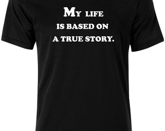My Life Based On True Story Funny Quote Parody Men tshirt top Tee AH14