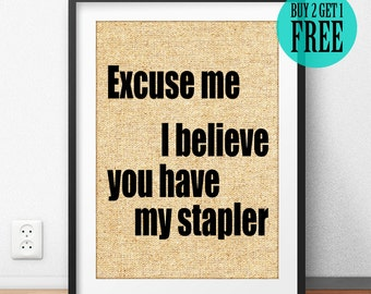 I Believe You Have My Stapler, Home Decor, Office Decor, College Dorm Decor, Studio Decor, Movie Quote Poster, Burlap Print, Wall Art, SD07