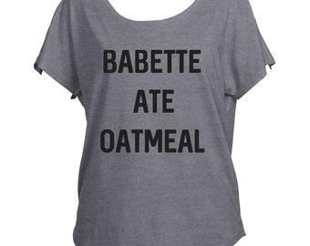 Babette Ate Oatmeal Gilmore Girls Inspired  Drapey Shirt Tri-Blend Dolman Women's Yoga Workout Shirt Trendy Off Shoulder