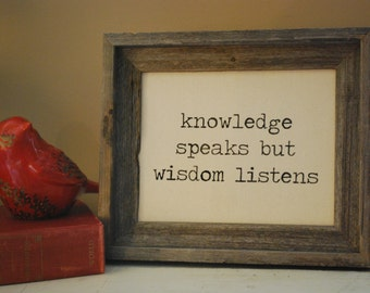 Knowledge Speaks - But Wisdom Listens - Sign - Gift - Home Decor - Inspirational - College - Graduation - Office