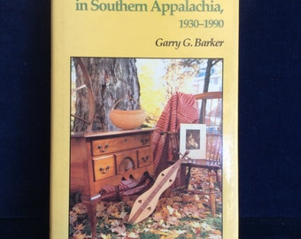The Handcraft Revival in Southern Appalachia, 1930-1990 Garry G. Barker Signed