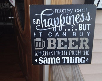 Money cant buy happiness but it can buy BEER/ man cave wood sign