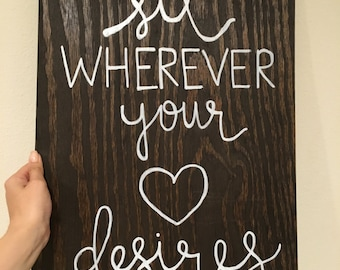 Sit wherever your heart desires - Wooden Wedding Sign