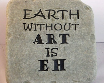 EARTH without ART is EH hand sandblasted engraved Cobblestone / Free Shipping