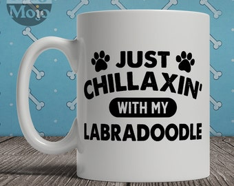 Labradoodle Mug - Just Chillaxin' With My Labradoodle - Funny Coffee Mug For Dog Lovers
