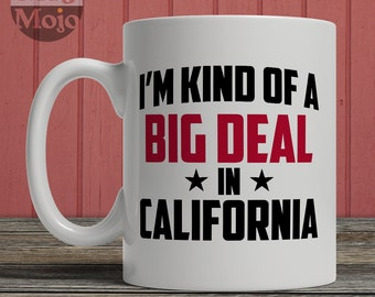 California Mug  - I'm Kind Of A Big Deal In California - State Pride Ceramic Coffee Mug - USA