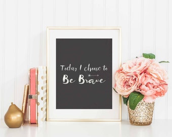 I Choose to Be Brave - Instant Print, Be Brave, Chalkboard Be Brave, Arrow, 8x10 be brave instant download