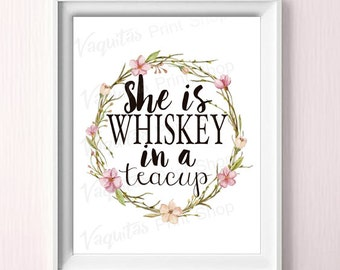 Mother's day printable gift, She is Whiskey in a Teacup, Printable Wall Art (8x10)