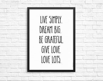 Printable Quote - Inspiratonal Quote - Typography - Print - quote poster - Minimal - Live Simply, dream big, be grateful, give love...