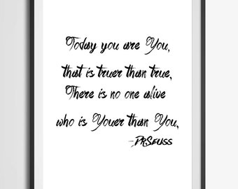 Today you are You, that is truer than true /dr. seuss/dr. seuss teacher/Dr Seuss Quote/Dr Seuss poster/dr seuss nursery/dr seuss classroom
