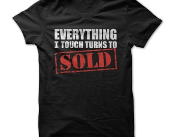 Everything I Touch Turns to Sold - Funny T-Shirt Sales Marketing