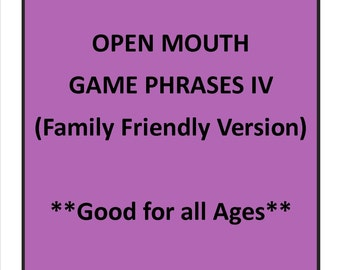 Open Mouth Game Phrases IV (Family Friendly)