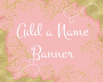 Add A Name Banner, 8 Letters Or Less..
