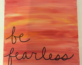 "Canvas Painting - ""Be fearless"""