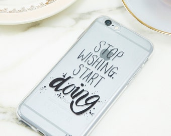 Inspirational and motivational quote - Stop wishing, start doing - iPhone 6 case - phone case