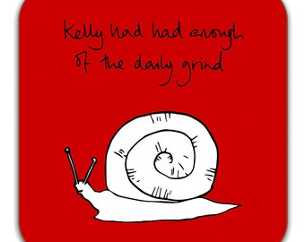 Funny Snail Coaster - 'Kelly had had enough of the daily grind'.