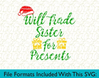 Christmas SVG Will Trade Sister For Presents Svg, Png, Dxf, Eps, Pdf, Jpeg files for Cameo or Cricut Christmas Shirt Christmas Cut File