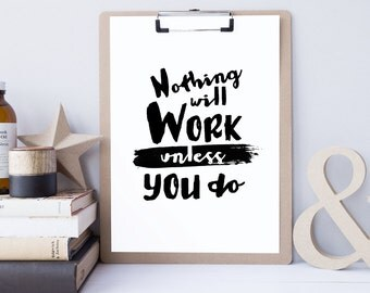 Nothing Will Work Printable, Quote, Art Print, Typographic Print, Wall Art, Typography, Encouraging Wall Art, Printable Poster