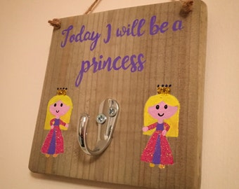Today I will be a princess.... hook plaque