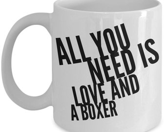 Unique Coffee Mug - All You Need Is Love And A Boxer - Amazing Present Idea, Great Quality Ceramic Cups For Coffee, Tea, Milk & More - 11oz