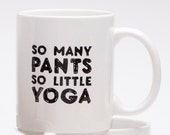 Mug - So Many Pants So Little Yoga