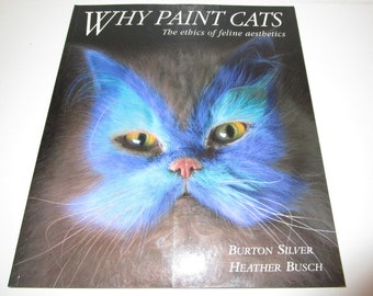 Why Paint Cats Book - Softcover Book - Full Color Images - 96pp - Busch & Silver - Comedy, Art Instruction Satire