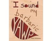 I Sound My Barbaric Yawp - Wood Art