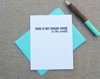 Letterpress Greeting Card - Stuff My Friends Say - There is Not Enough Coffee - STF-103
