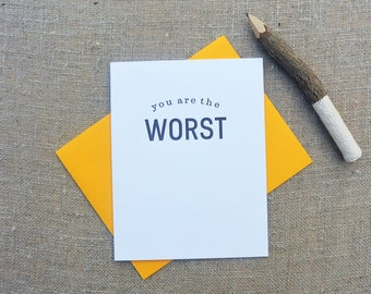 Letterpress Greeting Card  - Humor Card - Stuff My Friends Say - You Are the Worst - STF-094