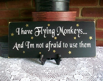 I have Flying Monkeys Wizard of Oz Sign Wood Primitive Wall Decor Home Decor Wicked Witch Wall Art