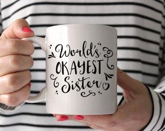 World's Okayest Sister Mug - Sister Coffee Mug - Gift for Sister