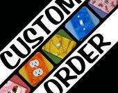 Custom order for Meg - Various Patterns