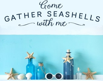 Ocean theme decal | Come Gather Seashells With Me | nautical quote wall decal | Beach Decor Lettering | Cottage Decor