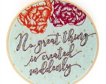 No Great Thing is Created Suddenly Floral Embroidery Hoop Art