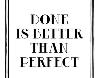 Done is better than perfect -- 10 x 8 inch Screenprint --  US Priority Shipping