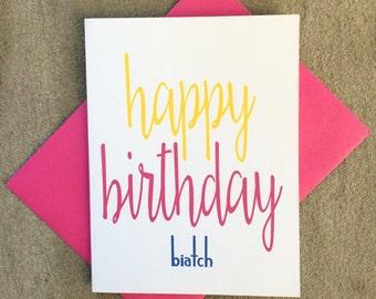 Happy Birthday Biatch.  Inappropriate, Birthday Humor, Dirty Happy Birthday Card for Girl Friend, Best Friend