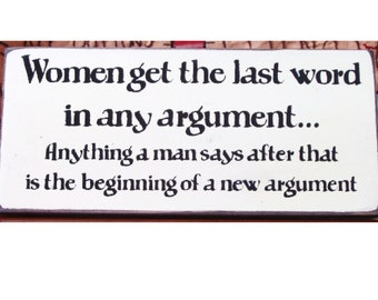 Women get the last word in any arguement... primitive wood sign