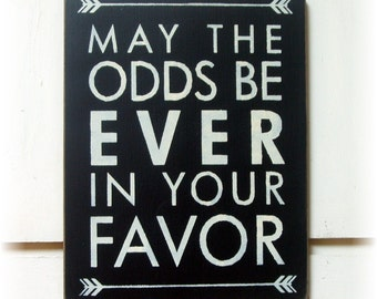 May the odds be ever in your favor wood sign