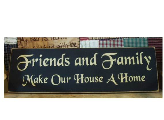 Friends And Family Make Our House A Home primitive sign