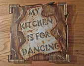 My Kitchen is for Dancing Rustic Kitchen Sign