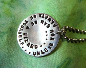 Always Be Yourself Unless You Can Be a WIZARD Hand Stamped Pewter Pendant Round Necklace