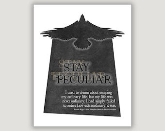 Stay Peculiar, Miss Peregrine, Peculiar Children, movie wall art, book quote, peculiar quote, anti bullying, macabre oddity art, inspiration