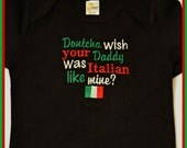 Dontcha wish your Daddy was Italian like mine, Cute, funny baby saying outfit