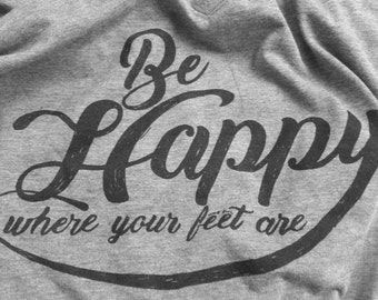 Be Happy Where Your Feet Are - Slouchy V-neck Tee