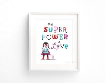 My Super Power is Love - Giclee of an original illustration (8 x 10in)