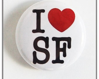 """I love SF 1"""" Pin-back Button or Magnet"""